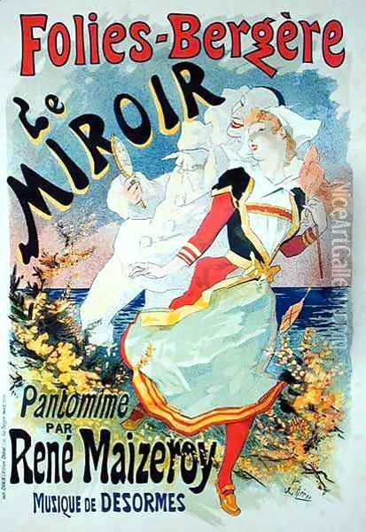 Reproduction of a poster advertising 'The Mirror', a pantomime by Rene Maizeroy at the Folies-Bergere Oil Painting - Jules Cheret