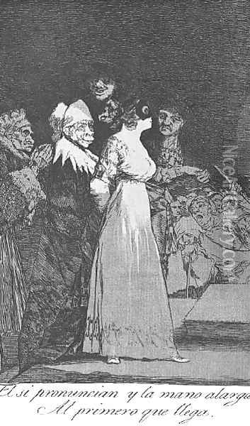 Caprichos Plate 2 They Say Yes And Give Their Hand To The First Comer Oil Painting - Francisco De Goya y Lucientes